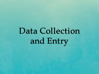 Data Collection and Entry
