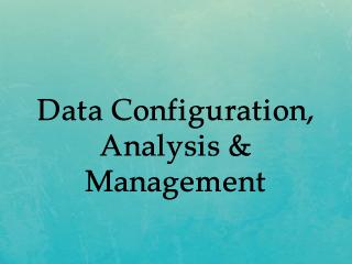 Data Configuration, Analysis & Management