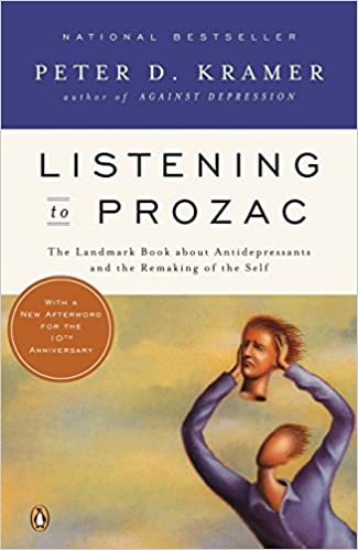 Listening to Prozac: The Landmark Book About Antidepressants and the Remaking of the Self